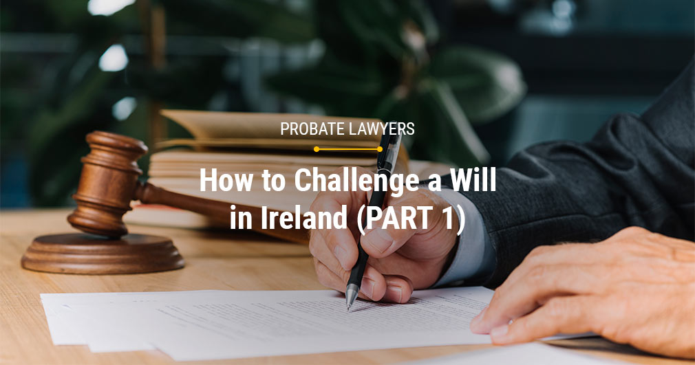 How to Challenge a Will in Ireland (PART 1) - Probate Lawyers