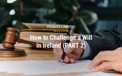How to Challenge a Will in Ireland (Part 2)