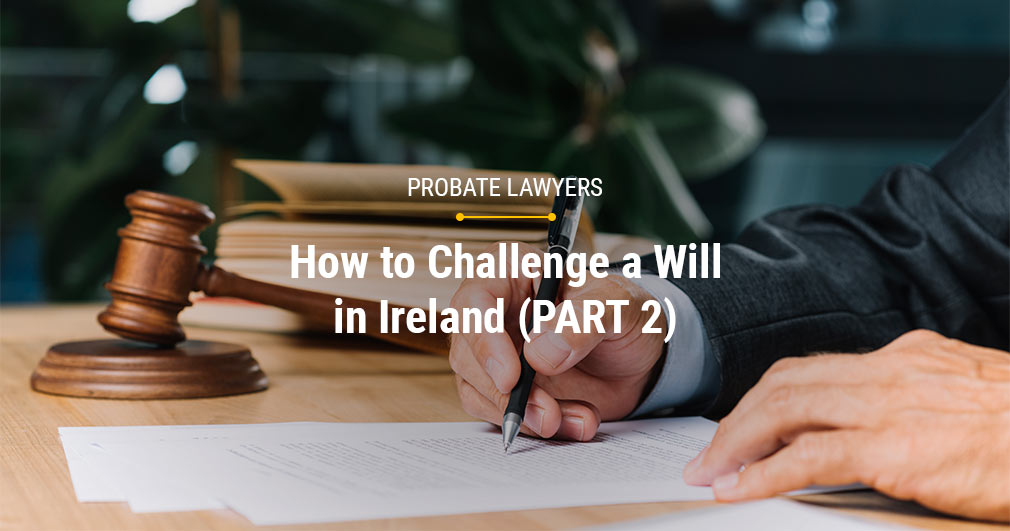 How to Challenge a Will in Ireland (PART 2) - Probate Lawyers