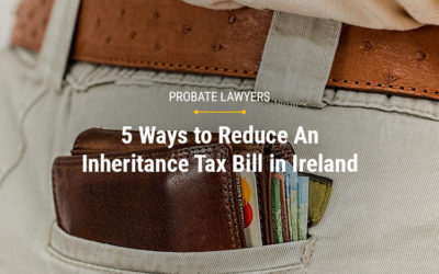 5 Ways to Reduce An Inheritance Tax Bill in Ireland