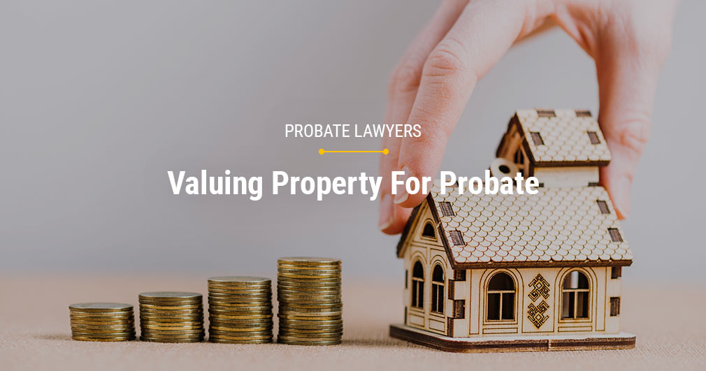 Valuing Property For Probate in Ireland by Probate Lawyers